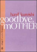 GOODBYE, MOTHER - HANIF KUREISHI - BOMPIANI