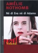 NE' DI EVA NE' DI ADAMO - AMELIE NOTHOMB - VOLAND