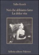 NOI CHE ABBIAMO FATTO LA DOLCE VITA - TULLIO KEZICH - SELLERIO