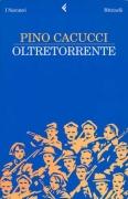 OLTRETORRENTE - PINO CACUCCI - FELTRINELLI