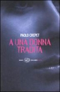 A UNA DONNA TRADITA - PAOLO CREPET - EINAUDI