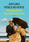 IL TANGO DELLA VECCHIA GUARDIA - ARTURO PEREZ REVERTE - RIZZOLI