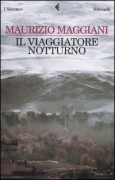 IL VIAGGIATORE NOTTURNO - MAURIZIO MAGGIANI - FELTRINELLI
