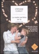 LA MADRE PERFETTA SEI TU - STEPHANE CLERGET - MONDADORI