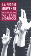 LA PEGGIO GIOVENTU' - VALERIO MORUCCI - RIZZOLI