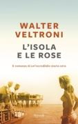 L'ISOLA E LE ROSE - WALTER VELTRONI - RIZZOLI